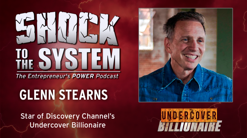 Glenn Stearns - The Undercover Billionaire on Shock to the System - The Entrepreneur's Podcast with Coach Dan Gordon