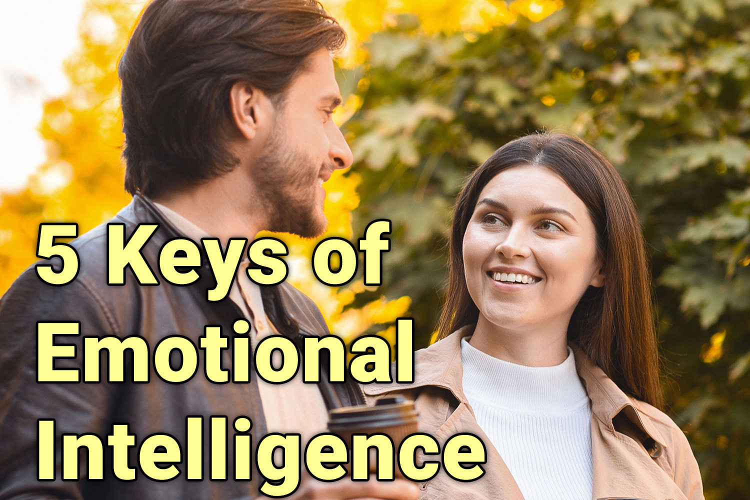The 5 Keys to EMOTIONAL INTELLIGENCE and Why They Are MORE IMPORTANT Than FINANCIAL INTELLIGENCE