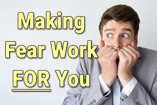 Five Truths of Making Fear Work FOR You