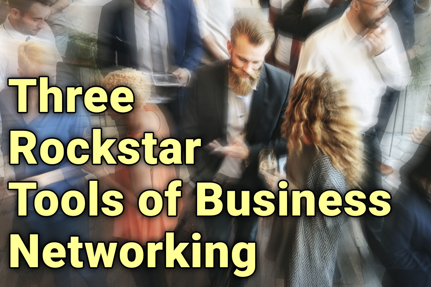 The Three Rockstar Tools of Business Networking