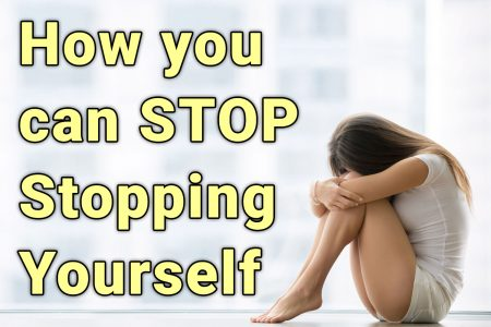 How you can STOP Stopping Yourself